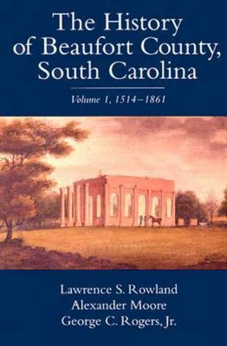 The History of Beaufort County, South Carolina v. 1; 1514-1861 (Hardback)