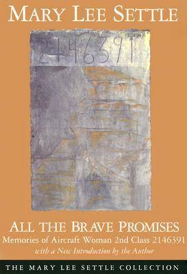 All the Brave Promises: Memories of Aircraft Woman Second Class 2146391 - Mary Lee Settle Collection (Paperback)