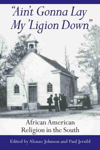 Ain't Gonna Lay My 'ligion Down: African American Religion in the South (Hardback)