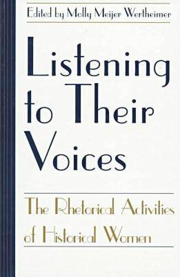 Listening to Their Voices: The Rhetorical Activities of Historical Women - Studies in Rhetoric/Communication (Paperback)