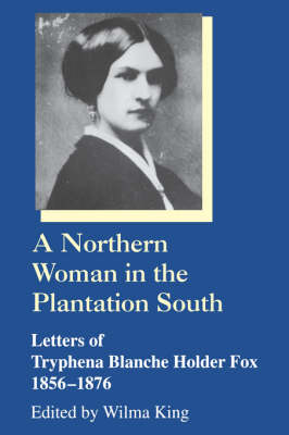A Northern Woman in the Plantation South: Letters of Tryphena Blanche Holder Fox, 1856-1876 - Women's Diaries & Letters of the Nineteenth-Century South (Paperback)