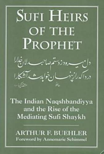 Sufi Heirs of the Prophet: The Indian Naqshbandiyya and the Rise of the Mediating Sufi Shaykh - Studies in Comparative Religion (Hardback)
