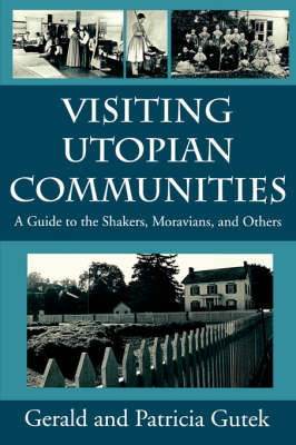 Visiting Utopian Communities: Guide to the Shakers, Moravians and Others (Paperback)
