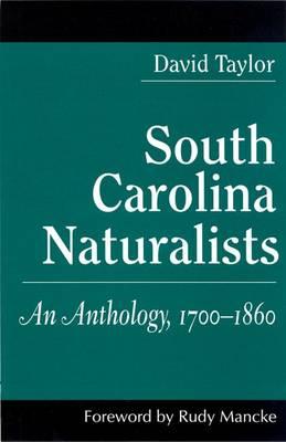 South Carolina Naturalists: An Anthology, 1700-1860 (Hardback)