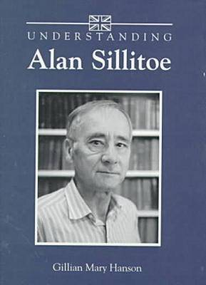 Understanding Alan Sillitoe - Understanding Contemporary British Literature (Hardback)