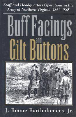 Buff Facings and Gilt Buttons: Staff and Headquarters Operations in the Army of Northern Virginia, 1861-65 (Hardback)