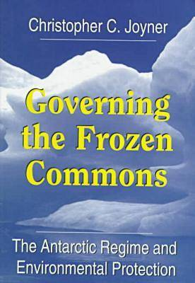 Governing the Frozen Commons: Antarctic Regime and Environmental Protection - Governing the Global Commons (Hardback)