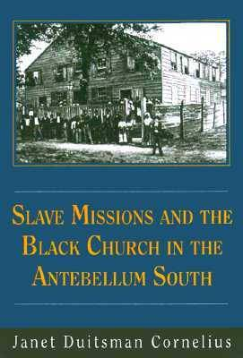 Slave Missions and the Black Church in the Antebellum South (Hardback)