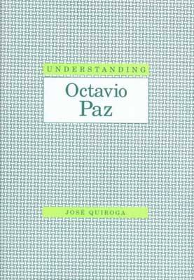 Understanding Octavio Paz - Understanding Modern European and Latin American Literature (Hardback)