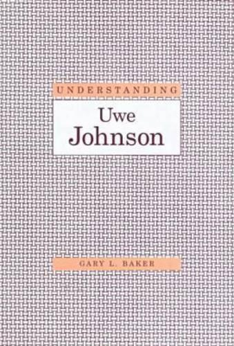 Understanding Uwe Johnson - Understanding Modern European and Latin American Literature (Hardback)