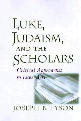 Luke, Judaism and the Scholars: Critical Approaches to Luke-Acts (Hardback)