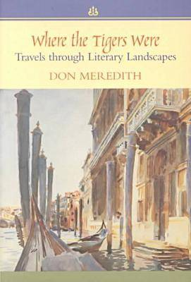 Where the Tigers Were: Travels Through Literary Landscapes (Hardback)