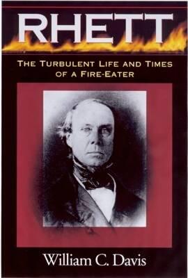 Robert Barnwell Rhett: The Turbulent Life and Times of a Fire-eater (Hardback)