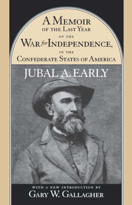 A Memoir of the Last Year of the War for Independence in the Confederate States of America - American Civil War Classics (Paperback)