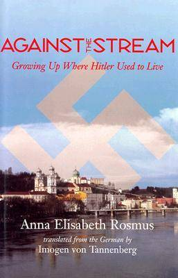 Against the Stream: Growing Up Where Hitler Used to Live (Hardback)