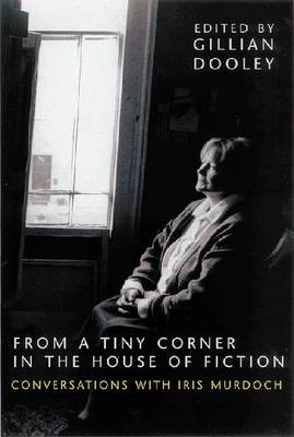 From a Tiny Corner in the House of Fiction: Conversations with Iris Murdoch (Hardback)