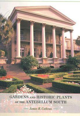 Gardens and Historic Plants of the Antebellum South (Hardback)