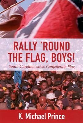 Rally 'round the Flag, Boys!: South Carolina and the Confederate Flag (Hardback)