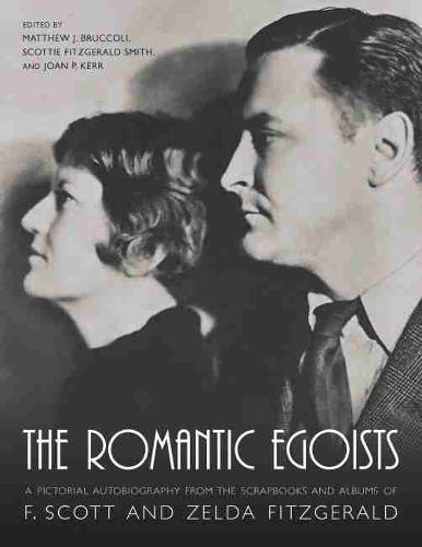 The Romantic Egoists: A Pictorial Autobiography from the Scrapbooks and Albums of F. Scott and Zelda Fitzgerald (Paperback)