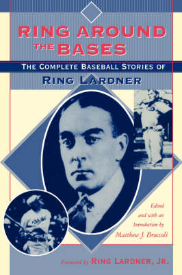 Ring around the Bases: The Complete Baseball Stories of Ring Lardner (Paperback)