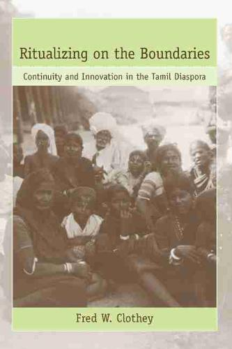 Ritualizing on the Boundaries: Continuity and Innovation in the Tamil Diaspora - Studies in Comparative Religion (Hardback)