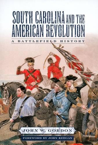South Carolina and the American Revolution: A Battlefield History (Paperback)