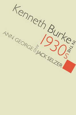 Kenneth Burke in the 1930s - Studies in Rhetoric/Communication (Hardback)