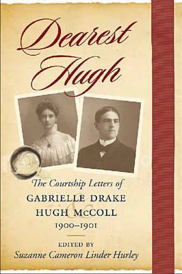 Dearest Hugh: The Courtship Letters of Gabrielle Drake and Hugh McColl, 1900-1901 (Hardback)