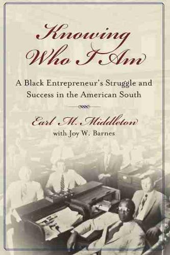 Knowing Who I am: A Black Entrepreneur's Memoir of Struggle and Victory in the American South (Hardback)