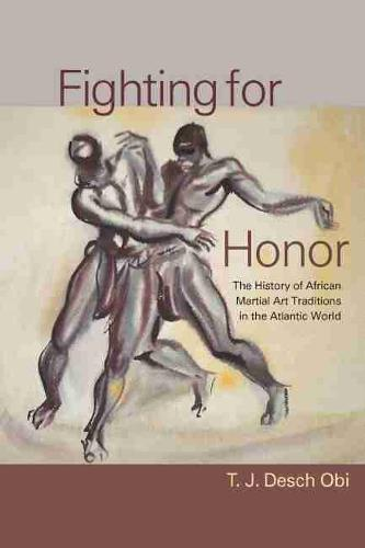 Fighting for Honor: The History of African Martial Arts in the Atlantic World (Hardback)