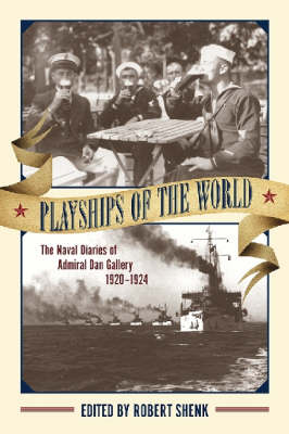 Playships of the World: The Naval Diaries of Admiral Dan Gallery, 1920-1924 (Hardback)