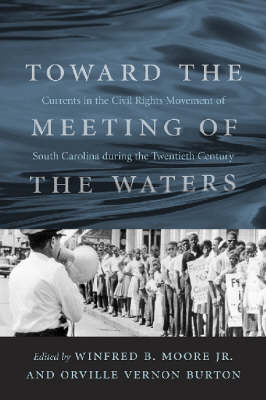 Toward the Meeting of the Waters: Currents in the Civil Rights Movement of South Carolina During the Twentieth Century (Hardback)