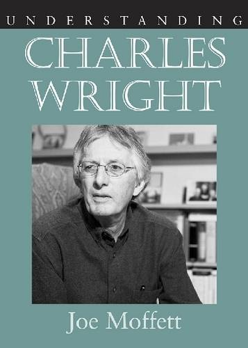 Understanding Charles Wright - Understanding Contemporary American Literature (Hardback)