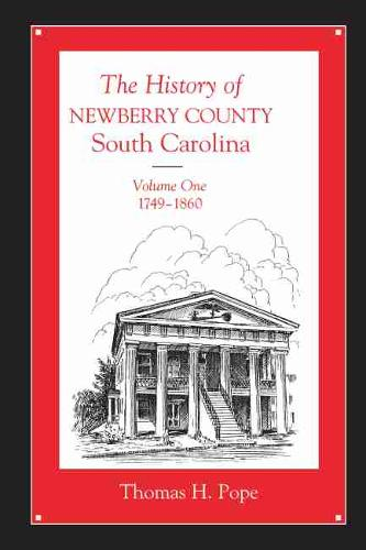 The The History of Newberry County, South Carolina: The History of Newberry County, South Carolina v. 1; 1749-1860 1749-1860 v. 1 (Paperback)