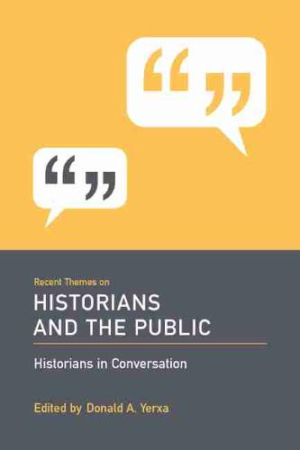 Recent Themes on Historians and the Public: Historians in Conversation - Historians in Conversation: Recent Themes in Understanding the Past (Paperback)