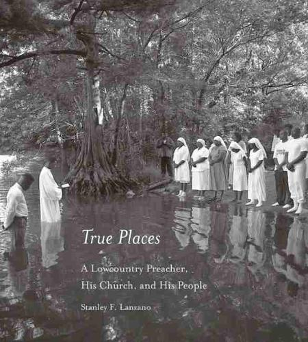 True Places: A Lowcountry Preacher, His Church, and His People (Hardback)