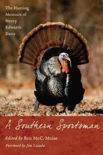 A Southern Sportsman: The Hunting Memoirs of Henry Edwards Davis (Hardback)