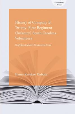 History of Company B, Twenty-First Regiment Infantry South Carolina Volunteers: Confederate States Provisional Army (Paperback)