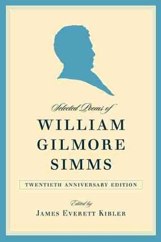 Selected Poems of William Gilmore Simms, 20th Anniversary Edition (Paperback)
