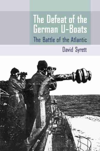 The Defeat of the German U-Boats: The Battle of the Atlantic (Paperback)