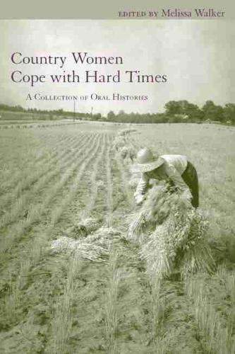 Country Women Cope with Hard Times: A Collection of Oral Histories - Women's Diaries and Letters of the South (Paperback)