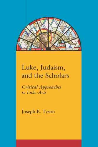 Luke, Judaism and the Scholars: Critical Approaches to Luke-Acts (Paperback)