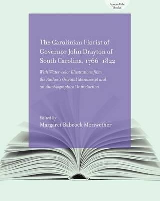 The Carolinian Florist: Of Governor John Drayton of South Carolina, 1766-1822 (Paperback)
