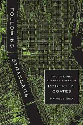 Following Strangers: The Life and Literary Works of Robert M. Coates (Hardback)