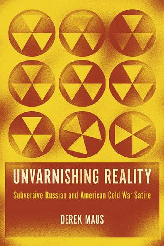 Unvarnishing Reality: Subversive Russian and American Cold War Satire (Hardback)