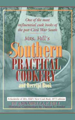 Mrs. Hill's Southern Practical Cookery and Receipt Book: A facsimile of Mrs. Hill's New Cook Book, 1872 edition (Paperback)