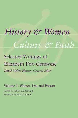 History and Women, Culture and Faith: Selected Writings of Elizabeth Fox-Genovese: Volume 1: Women Past and Present (Hardback)