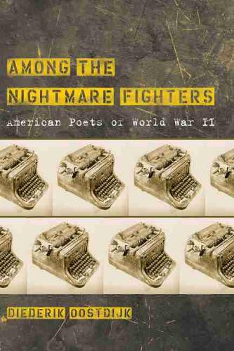 Among the Nightmare Fighters: American Poets of World War II (Hardback)