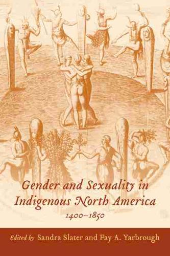 Gender and Sexuality in Indigenous North America, 1400-1850 (Hardback)