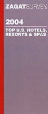 Top International Hotels, Resorts and Spas 2004 - Zagat Guides (Paperback)